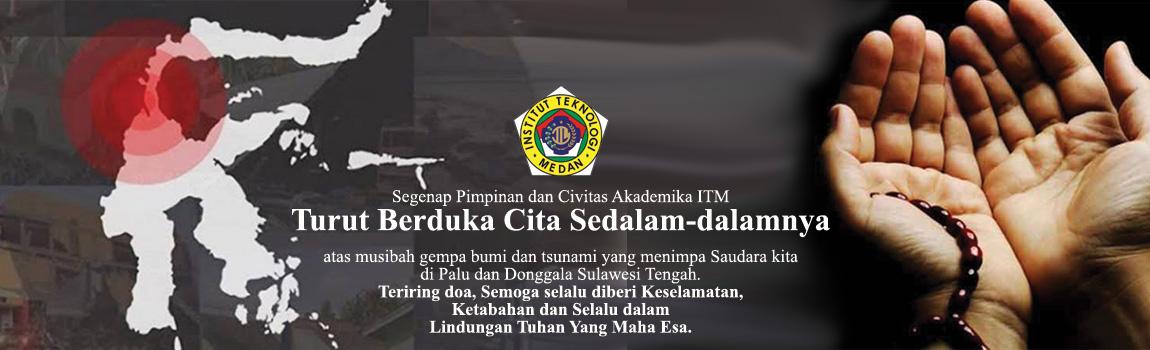 Ucapan Duka ITM Untuk Gempa dan Tsunami di Palu dan Donggala