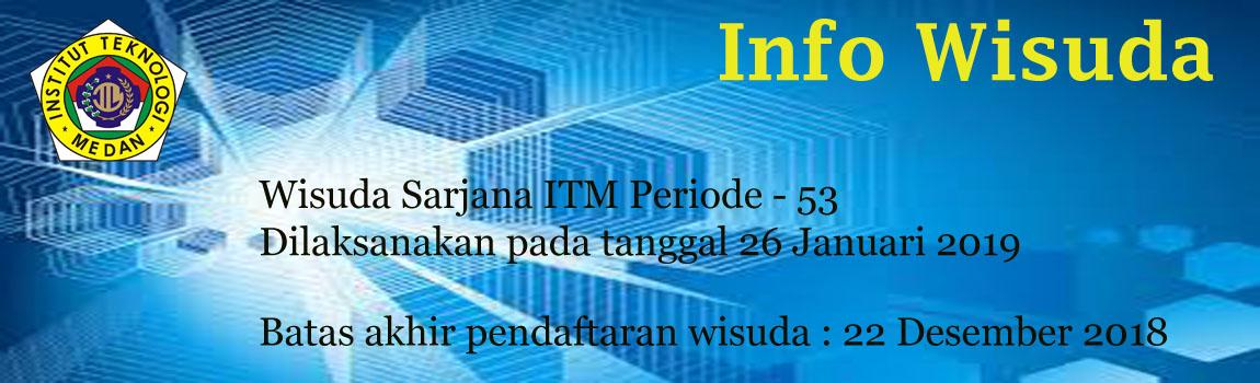 Informasi Wisuda Sarjana ITM Periode-53 Tahun 2019
